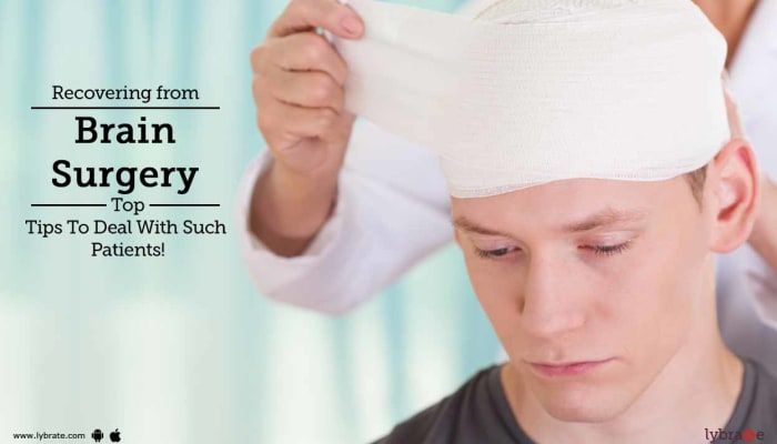 Recovering from Brain Surgery - Top Tips To Deal With Such Patients!