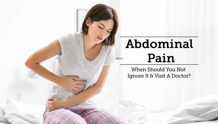 Abdominal Pain - When Should You Not Ignore It & Visit A Doctor?