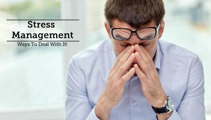 Stress Management - Ways To Deal With It!
