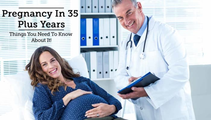 Pregnancy In 35 Plus Years - Things You Need To Know About It!