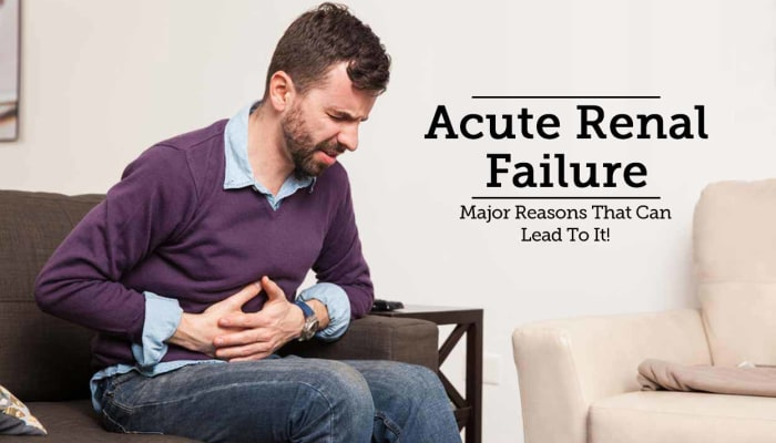 Acute Renal Failure - Major Reasons That Can Lead To It!