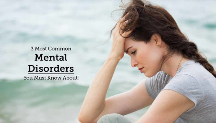 3 Most Common Mental Disorders You Must Know About!