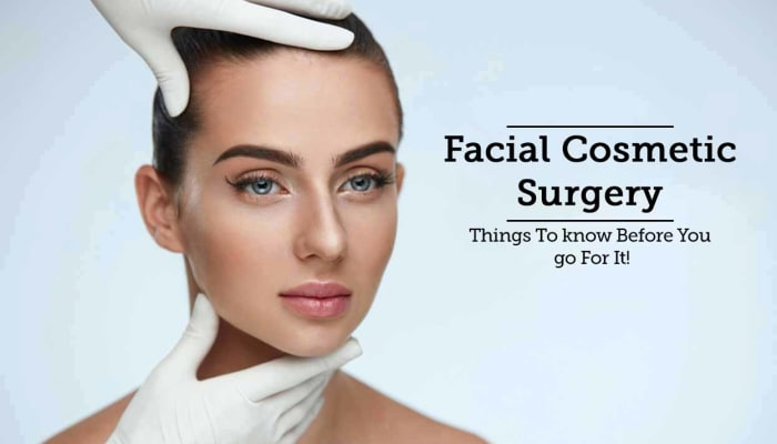 Facial Cosmetic Surgery - Things To know Before You go For It!
