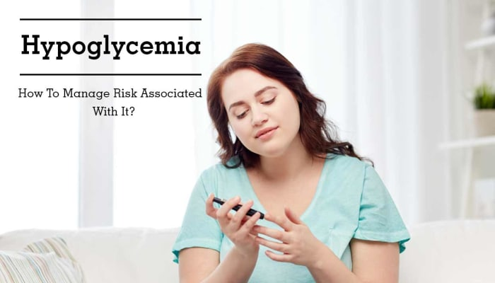 Hypoglycemia - How To Manage Risk Associated With It?