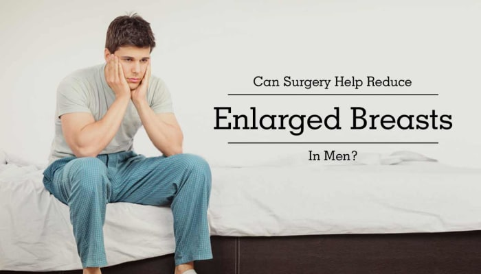 Can Surgery Help Reduce Enlarged Breasts In Men?