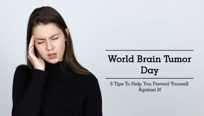 World Brain Tumor Day - 6 Tips To Help You Prevent Yourself Against It!