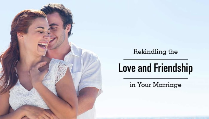 Rekindling the Love and Friendship in Your Marriage