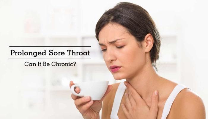 Prolonged Sore Throat - Can It Be Chronic?