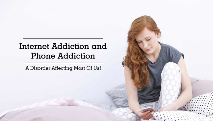 Internet Addiction and Phone Addiction - A Disorder Affecting Most Of Us!