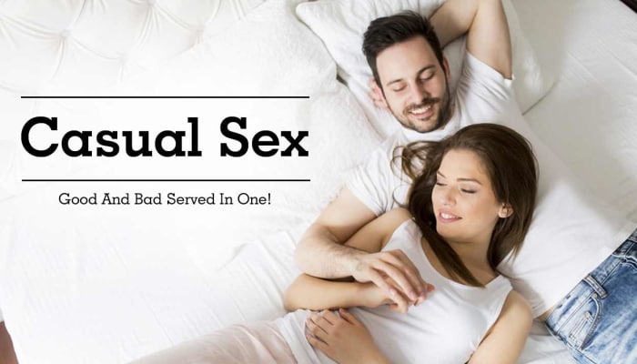 Casual Sex- Good And Bad Served In One!