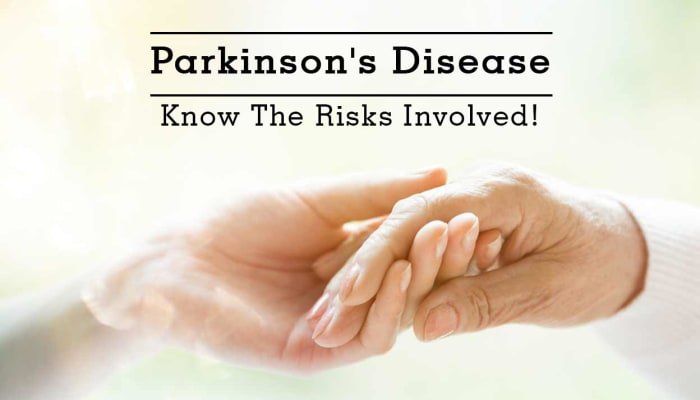 Parkinson's Disease - Know The Risks Involved!