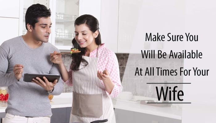 Make Sure You Will Be Available at All the Times for Your Wife