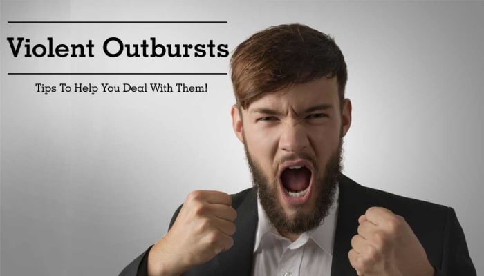 Violent Outbursts - Tips To Help You Deal With Them!