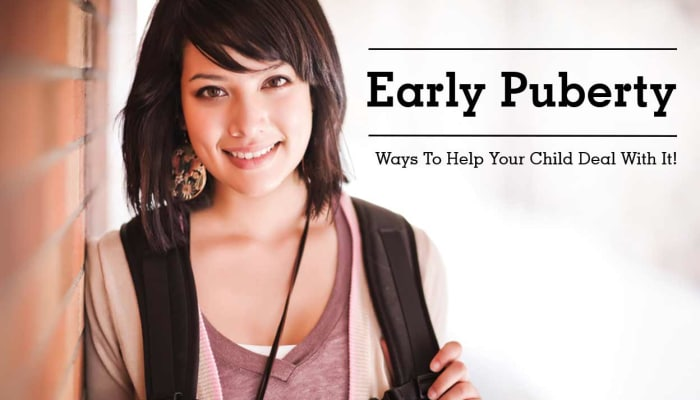 Early Puberty - Ways To Help Your Child Deal With It!