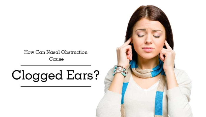 How Can Nasal Obstruction Cause Clogged Ears?