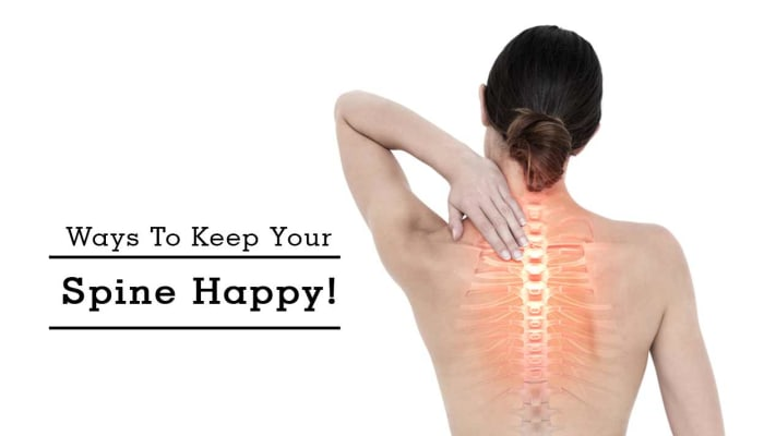 Ways To Keep Your Spine Happy!