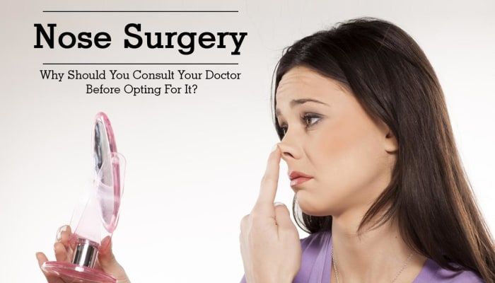Nose Surgery - Why Should You Consult Your Doctor Before Opting For It?