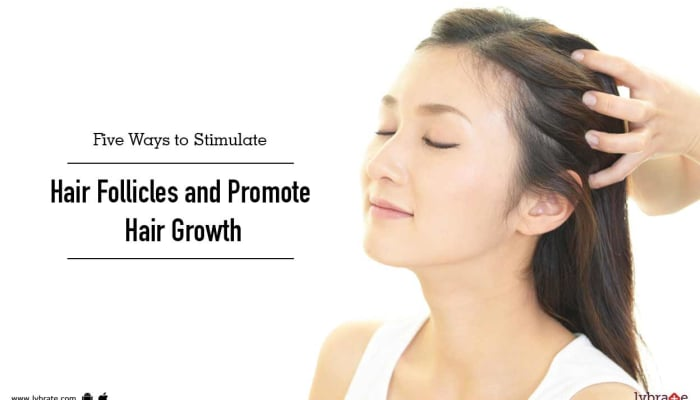 Five Ways to Stimulate Hair Follicles and Promote Hair Growth