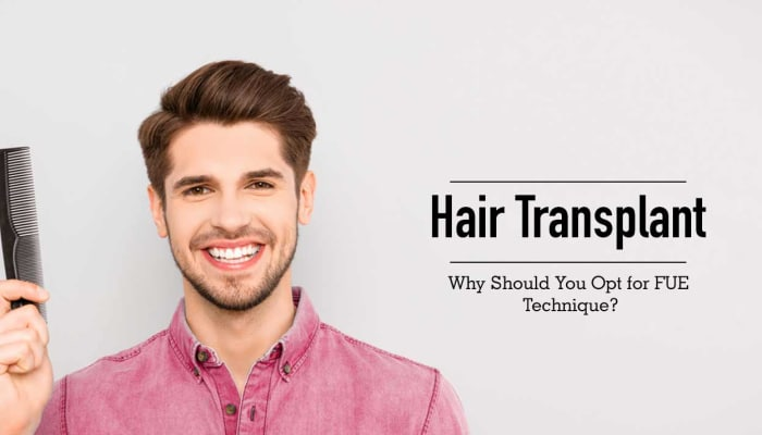Hair Transplant - Why Should You Opt for FUE Technique?