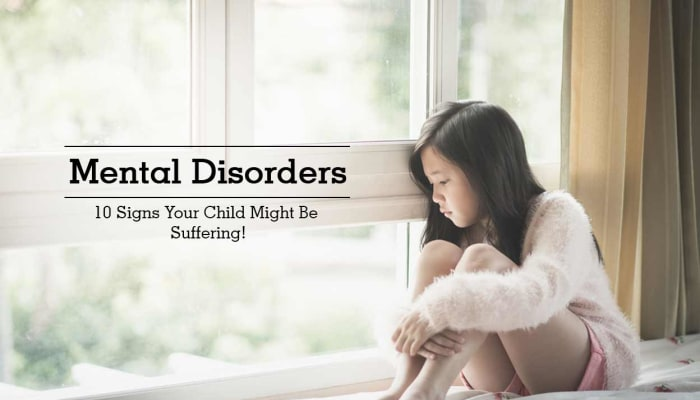 Mental Disorders - 10 Signs Your Child Might Be Suffering!