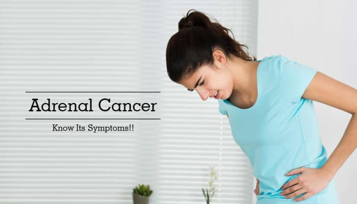 Adrenal Cancer - Know Its Symptoms!!