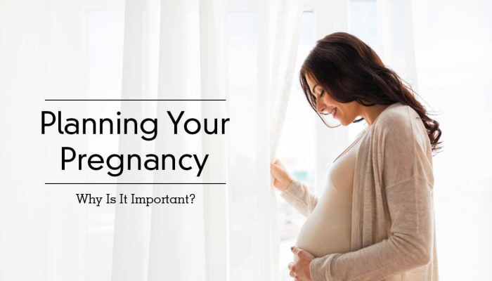 Planning Your Pregnancy - Why Is It Important?
