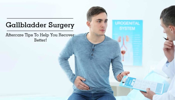 Gallbladder Surgery - Aftercare Tips To Help You Recover Better!
