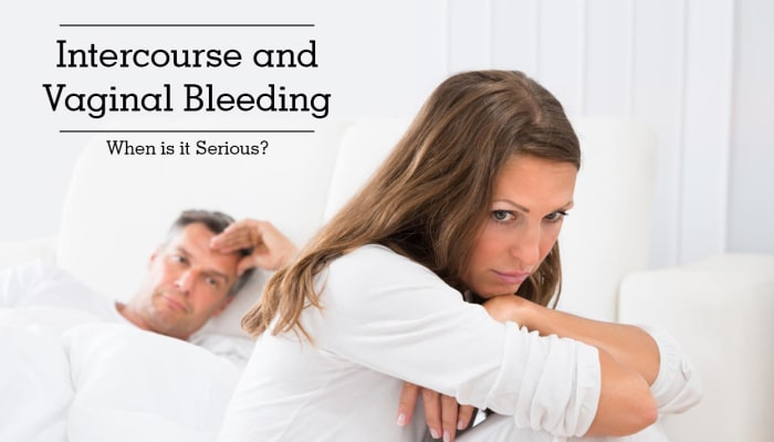 Intercourse and Vaginal Bleeding - When is it Serious?