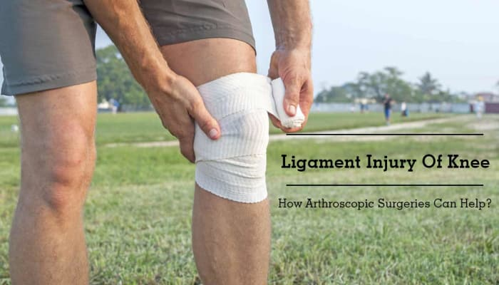 Ligament Injury Of Knee - How Arthroscopic Surgeries Can Help?