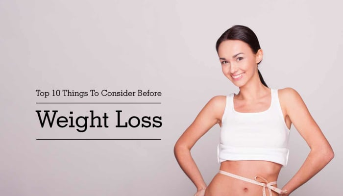 Top 10 Things To Consider Before Weight Loss