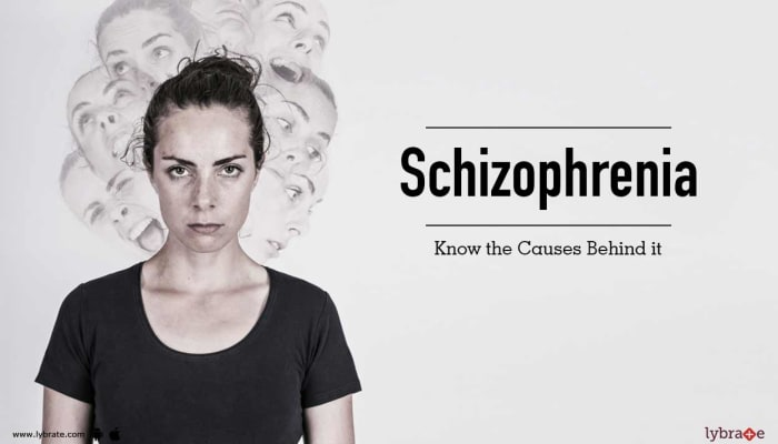 Schizophrenia - Know the Causes Behind it