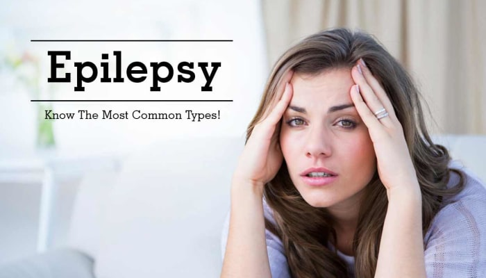 Epilepsy - Know The Most Common Types!