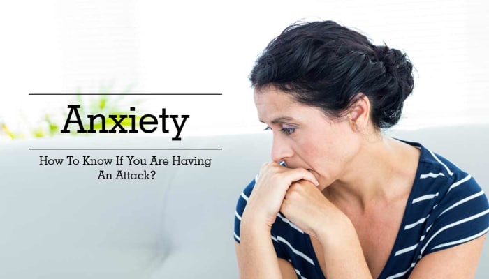 Anxiety - How To Know If You Are Having An Attack?