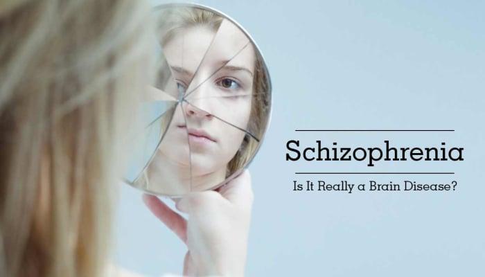 Schizophrenia - Is It Really a Brain Disease?