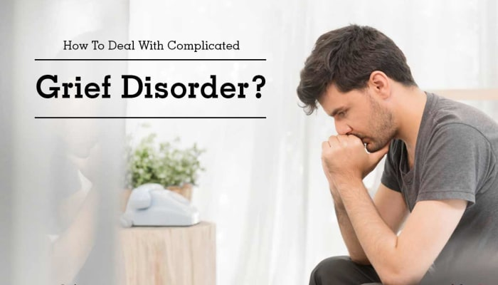 How To Deal With Complicated Grief Disorder?