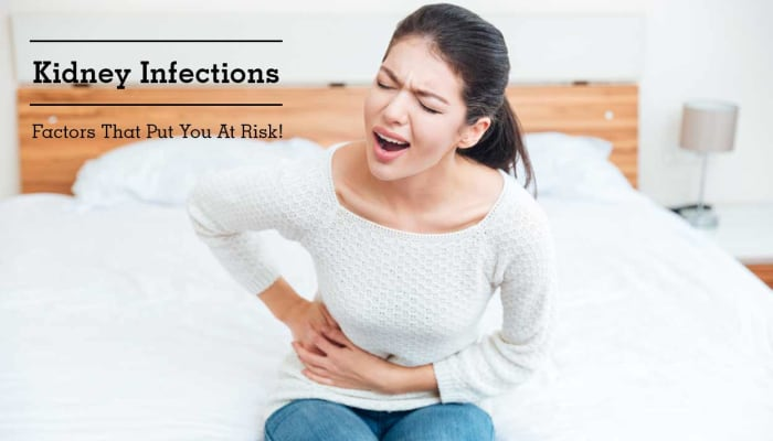 Kidney Infections - Factors That Put You At Risk!