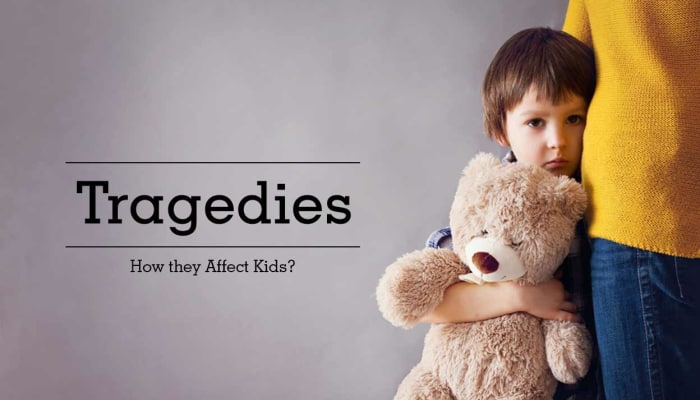 Tragedies - How they Affect Kids?