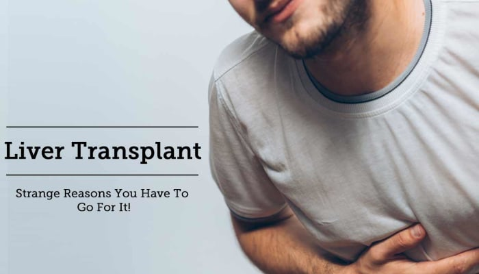 Liver Transplant - Strange Reasons You Have To Go For It!