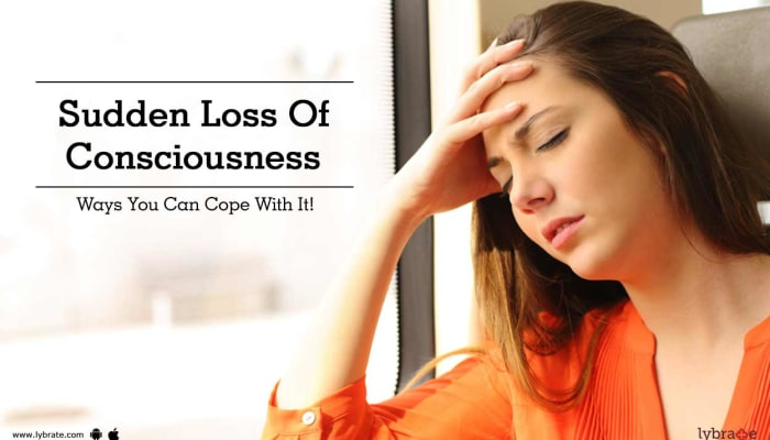 Sudden Loss Of Consciousness - Ways You Can Cope With It!