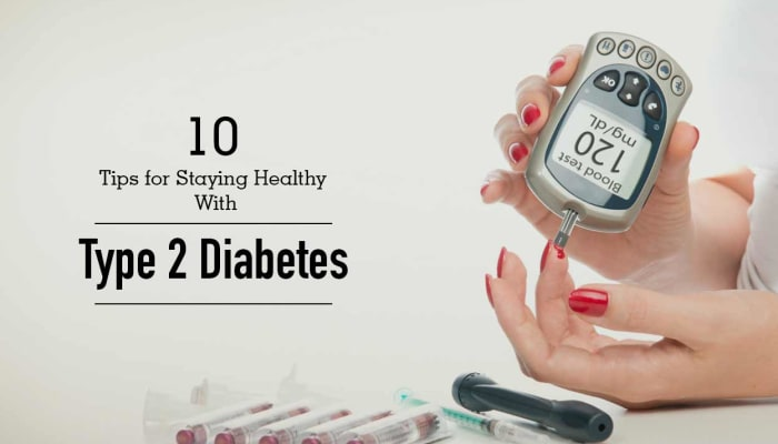 10 Tips for Staying Healthy With Type 2 Diabetes