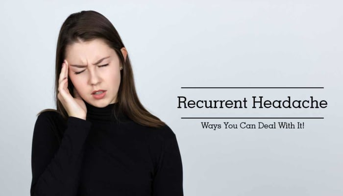 Recurrent Headache - Ways You Can Deal With It!