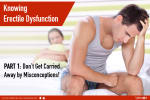 Knowing Erectile Dysfunction. Part 1: Don't Get Carried Away By Misconceptions<br/><br/>What is E...