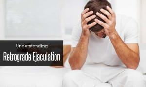 Understanding Retrograde Ejaculation