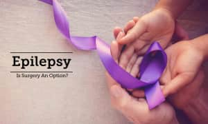 Epilepsy - Is Surgery An Option?