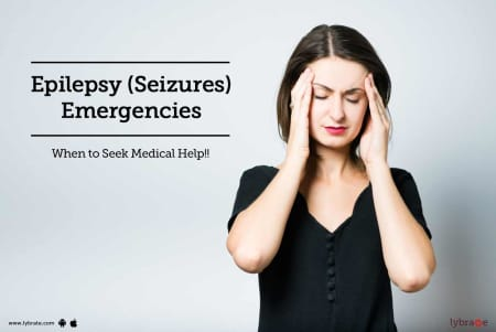 Epilepsy (Seizures) Emergencies - When to Seek Medical Help