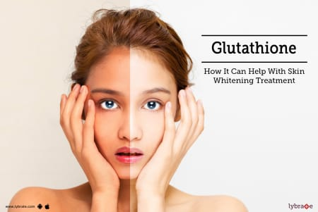 Glutathione - How It Can Help With Skin Whitening Treatment
