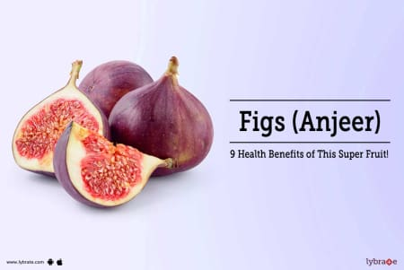 Figs (Anjeer) - 9 Health Benefits of This Super Fruit! - By