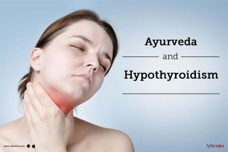 Ayurveda and Hypothyroidism - By Dr  Jyoti Monga | Lybrate