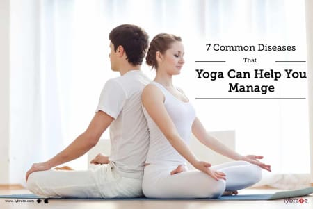 7 Common Diseases That Yoga Can Help You Manage - By Dr