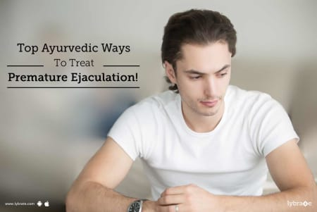 Top Ayurvedic Ways To Treat Premature Ejaculation! - By Dr